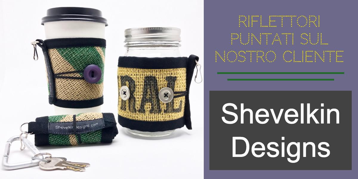 Riflettori puntati sul nostro cliente: Shevelkin Designs
