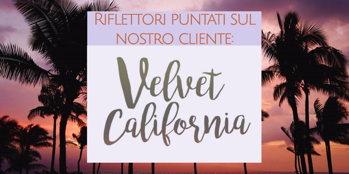 Riflettori puntati sul nostro cliente: Velvet California