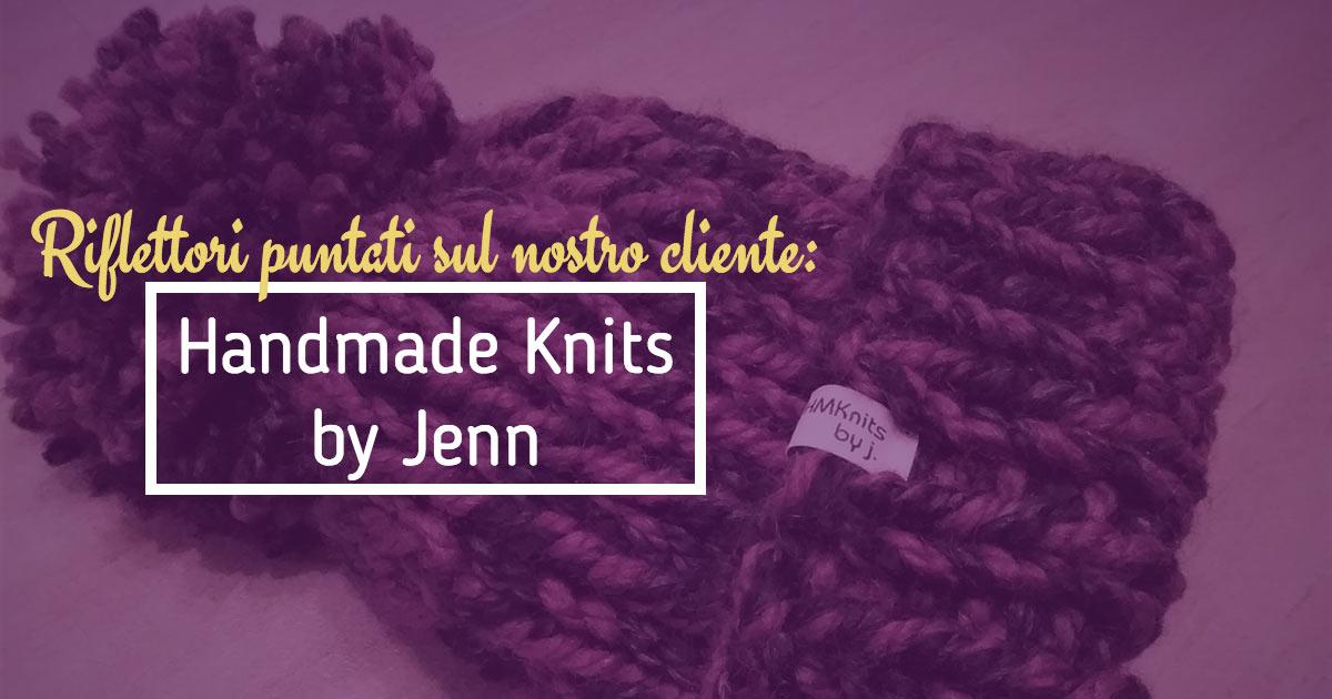 Riflettori puntati sul nostro cliente: Handmade Knits by Jenn