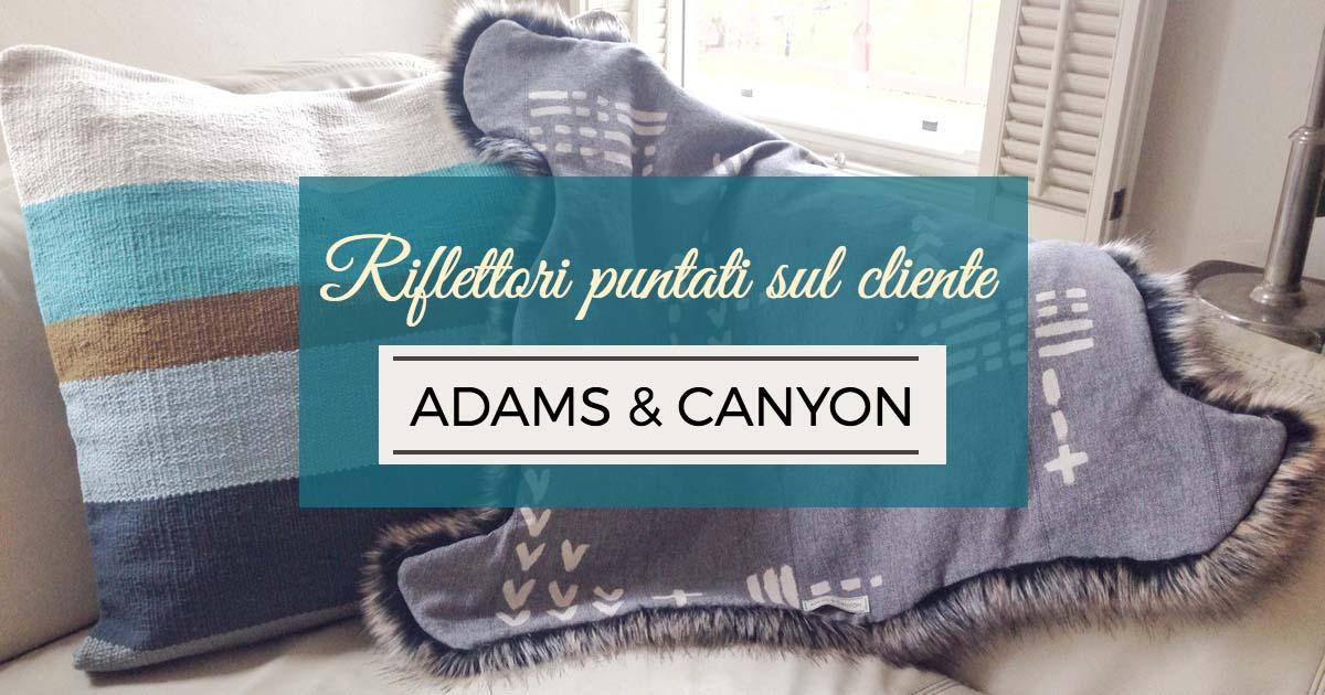 Riflettori puntati sul cliente: Adams & Canyon